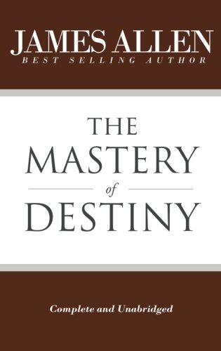 9781545534458: The Mastery of Destiny (Complete and Unabridged) (The Works of James Allen)