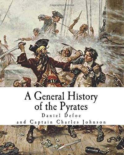 9781545536889: A General History of the Pyrates: Robberies and Murders of the most notorious Pyrates (Famous Pirates)