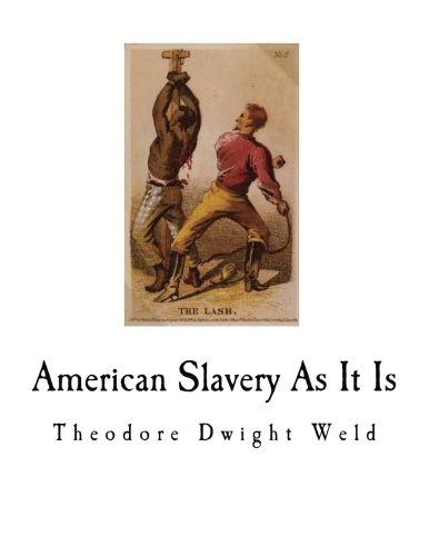American Slavery As It Is: Testimony of a Thousand Witnesses