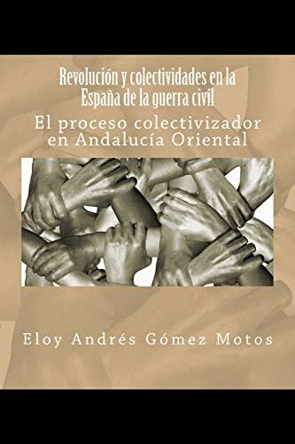 9781545539644: Revolución y colectividades en la España de la guerra civil: El proceso colectivizador en Andalucía Oriental: Volume 2 (La revolución española)
