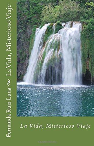 La Vida, Misterioso Viaje (Paperback): Fernanda Ruiz Luna