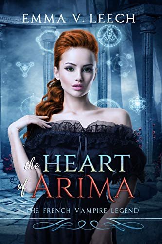 The Heart of Arima: Les Corbeaux: The French Vampire Legend Book 2 (Volume 2): Emma V. Leech