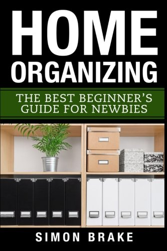 Home Organizing: The Best Beginner's Guide Fer: Simon Brake