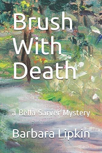 Brush With Death: a Bella Sarver Mystery: Lipkin, Ms Barbara