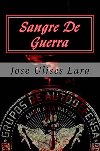 Sangre De Guerra: Historias de un Narco Estado (Spanish Edition): Jose Ulises Lara