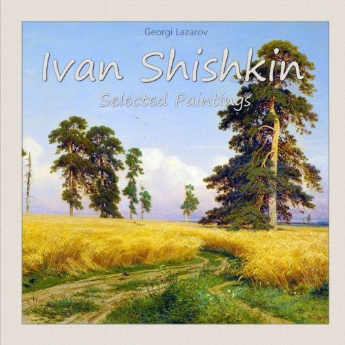 Ivan Shishkin: Selected Paintings (Volume 6): Lazarov, Georgi