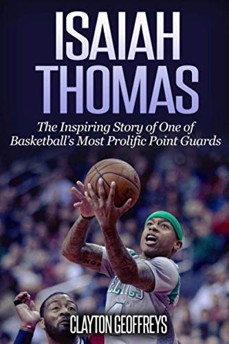 Isaiah Thomas: The Inspiring Story of One of Basketball's Most Prolific Point Guards 9781545599389 Learn the Inspiring Story of the Los Angeles Lakers' Star Point Guard Isaiah Thomas! Read on your PC, Mac, smartphone, tablet or Kindle