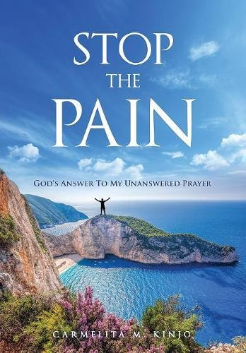 Stop the Pain: God's Answer to My Unanswered Prayer