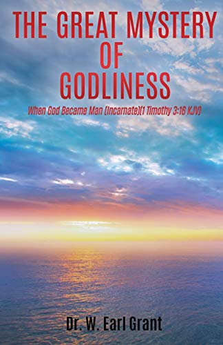 The Great Mystery of Godliness: When God: Grant, Dr W