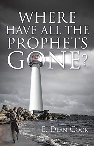 Where Have All the Prophets Gone?: E Dean Cook