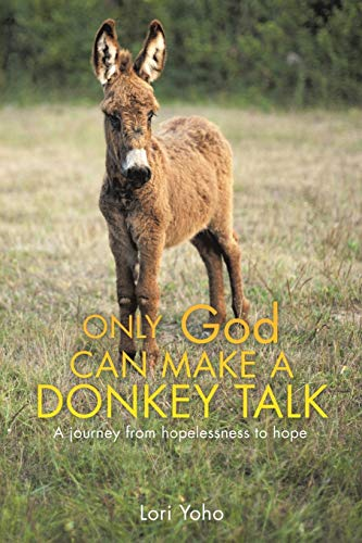 Only God Can Make a Donkey Talk: Lori Yoho