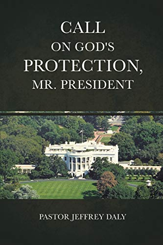 Call on God's Protection, Mr. President: Daly, Pastor Jeffrey