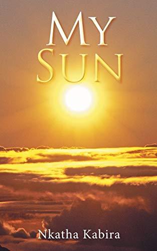 My Sun: Poems (Paperback): Nkatha Kabira