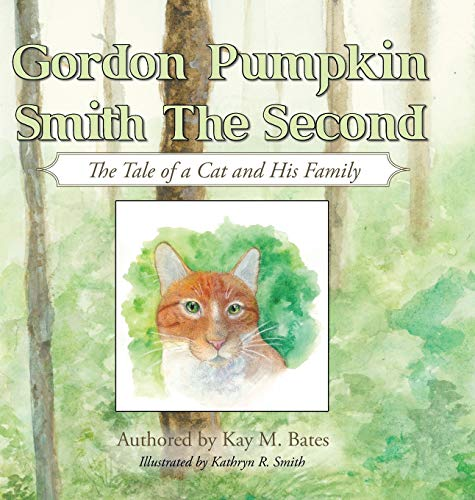 Gordon Pumpkin Smith II: The Tale of a Cat and His Family: Kay M. Bates