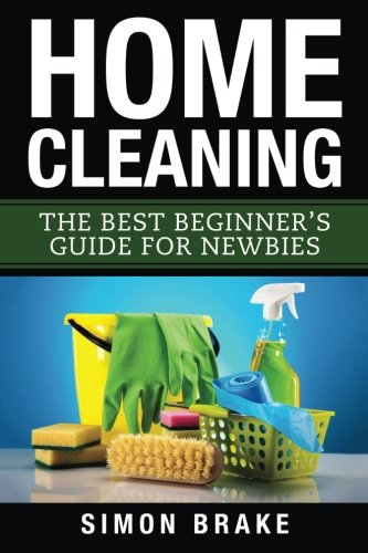 Home Cleaning: The Best Beginner's Guide Fer: Simon Brake