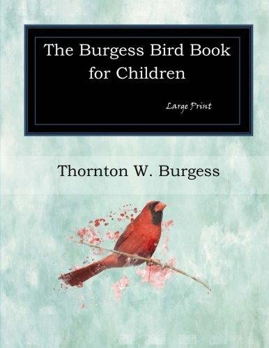 The Burgess Bird Book for Children: Large: Burgess, Thornton W.