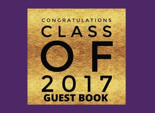 Congratulations Class Of 2017 Guest Book: Purple Message Book, Keepsake, Scrapbook, Memory Year ...