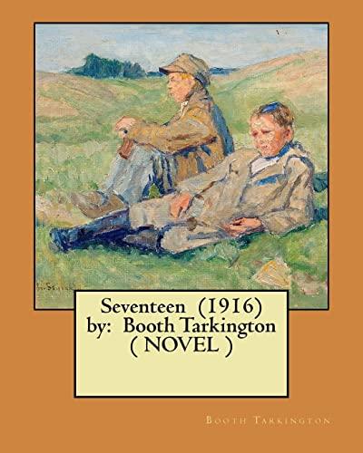 9781546323655: Seventeen (1916) by: Booth Tarkington (NOVEL)