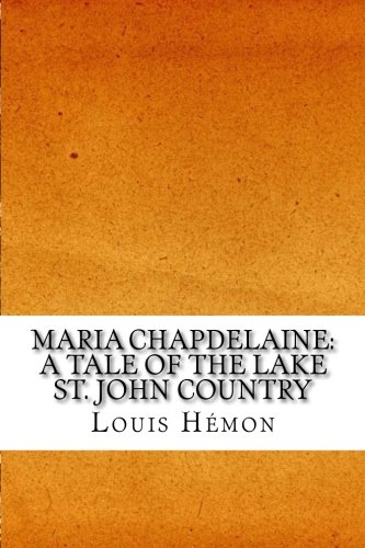 Maria Chapdelaine: A Tale of the Lake: Hemon, Louis