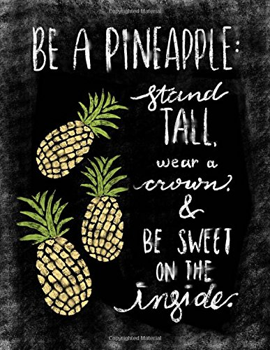 Be A Pineapple: Stand Tall, Wear A: Pretty Notebooks