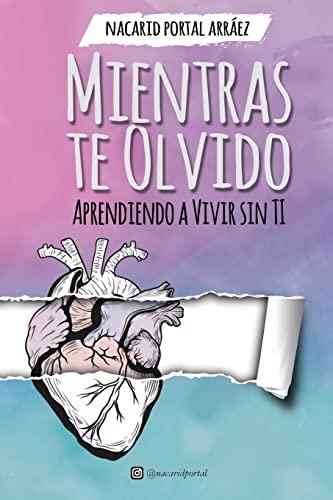 9781546343202: Mientras Te Olvido (Black&White): Aprendiendo a Vivir Sin Ti
