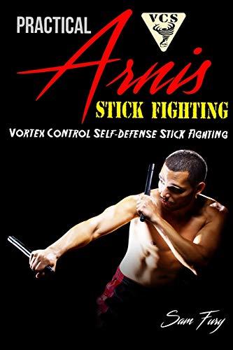 Practical Arnis Stick Fighting: Vortex Control Self-Defense Stick Fighting (Volume 3): Sam Fury