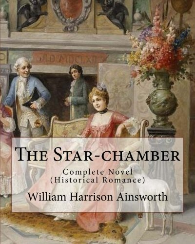 The Star-Chamber by: William Harrison Ainsworth, Illustrated: Ainsworth, William Harrison