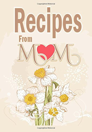 Recipes from Mom: A Blank Journal Book to Write Your Mom's Recipes in 9781546354697 Blank Recipe Book For Your Mom's Recipes This blank recipe book would be useful to anyone who enjoys cooking and would like to organize