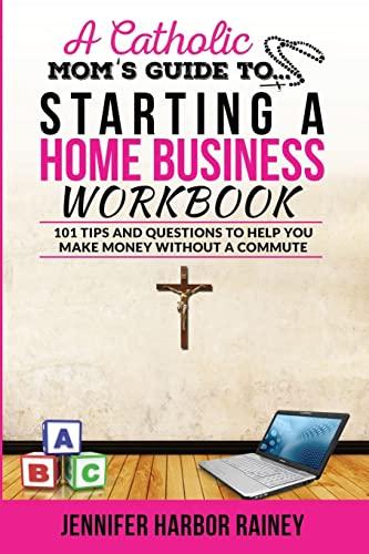A Catholic Mom's Guide to Starting a: Rainey, Jennifer Harbor