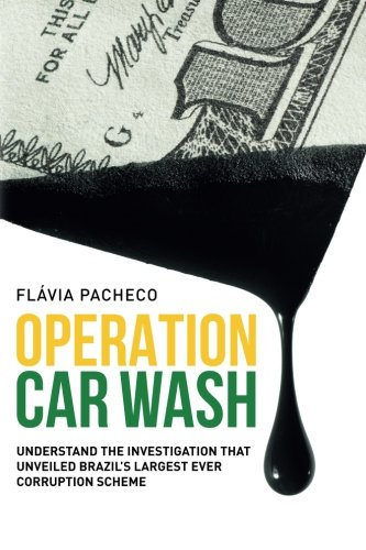 Operation Car Wash: Understand the Investigation That: Flavia Pacheco