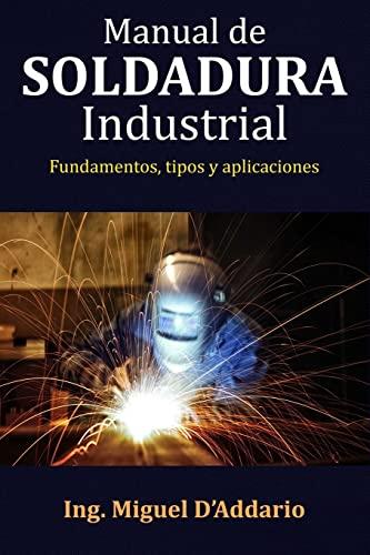Manual de soldadura industrial: D'Addario, Ing Miguel