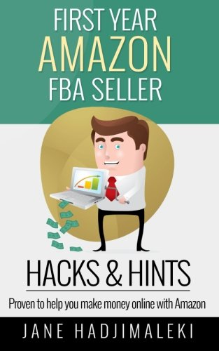 First Year Amazon FBA Seller HACKS & HINTS: Proven to Help You Make Money Online: Jane ...