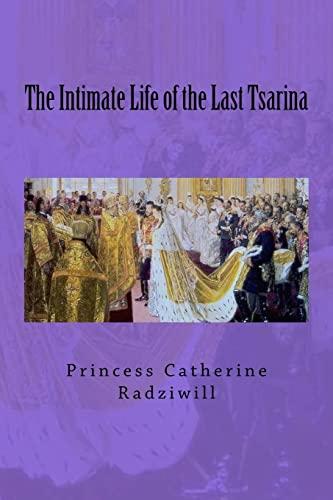 The Intimate Life of the Last Tsarina: Radziwill, Princess Catherine
