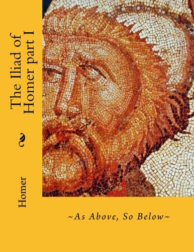 The Iliad of Homer part I: ~As: Homer