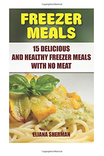 Freezer Meals: 15 Delicious and Healthy Freezer: Sherman, Eliana