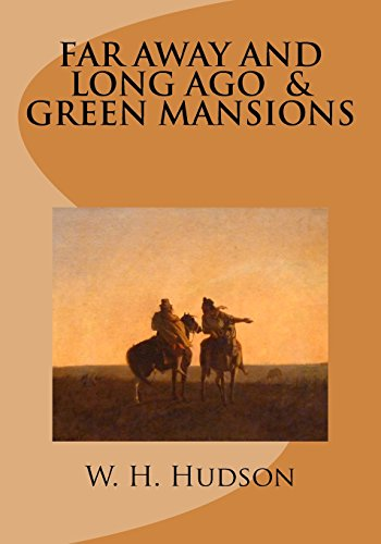 Far away and long ago and Green: W. H. Hudson
