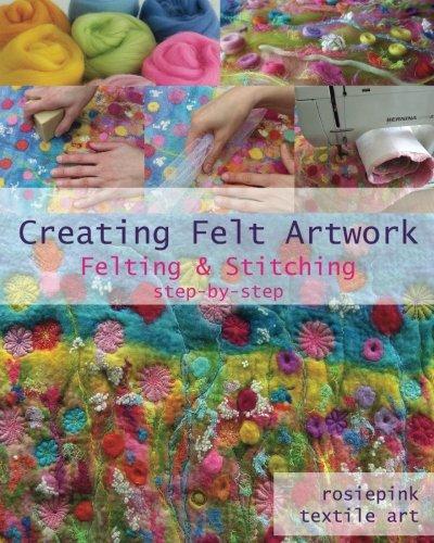 Creating Felt Artwork: Felting & Stitching: rosiepink