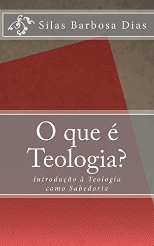O Que E Teologia?: Introducao a Teologia: Barbosa Dias, Silas