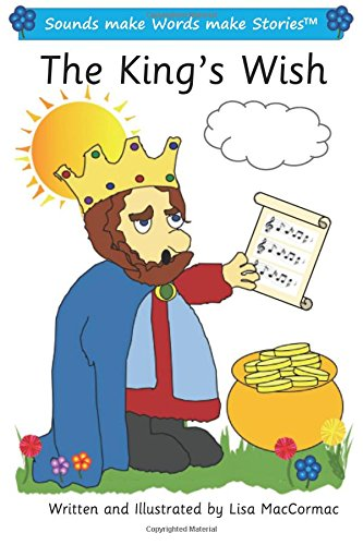 The King's Wish: Sounds Make Words Make: Maccormac, Lisa