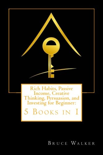 Rich Habits, Passive Income, Creative Thinking, Persuasion, and Investing for Beginner: 5 Books in ...