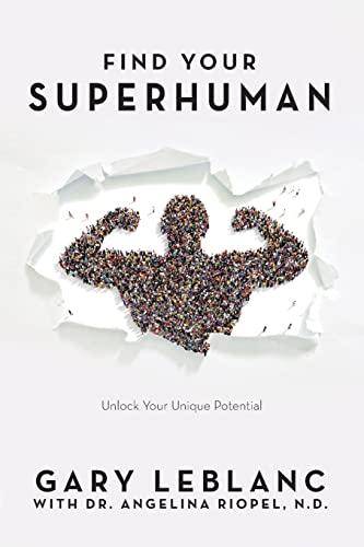 Find Your SuperHuman: Unlock Your Unique Potential: Gary LeBlanc