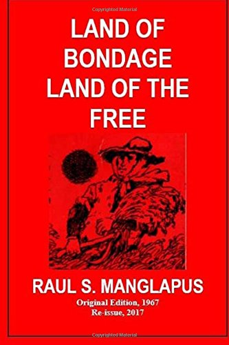 Land of Bondage Land of the Free: Raul S Manglapus,