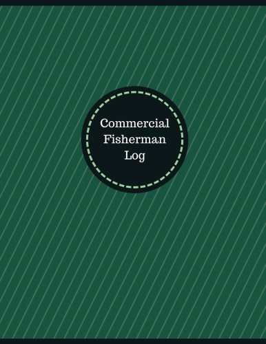 9781546461883: Commercial Fisherman Log (Logbook, Journal - 126 pages, 8.5 x 11 inches): Commercial Fisherman Logbook (Professional Cover, Large) (Manchester Designs/Record Books)