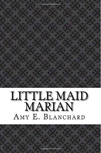 Little Maid Marian: Blanchard, Amy E.