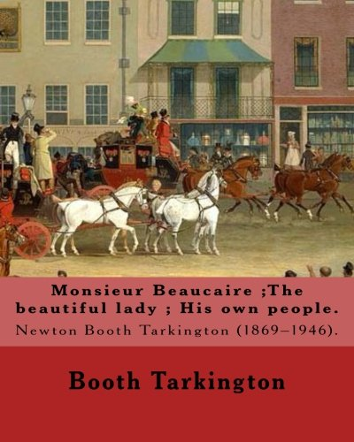 Monsieur Beaucaire;the Beautiful Lady; His Own People.: Tarkington, Booth