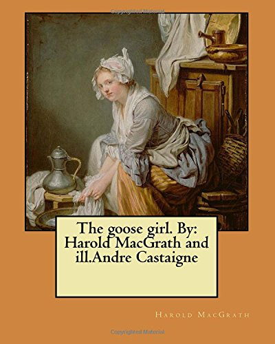 9781546476375: The goose girl. By: Harold MacGrath and ill.Andre Castaigne