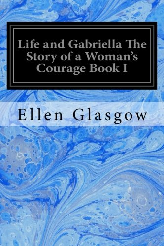 Life and Gabriella the Story of a: Glasgow, Ellen