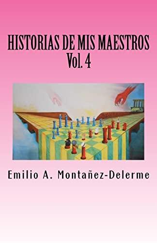 Historias de MIS Maestros: Volumen 4: Montanez Delerme, Emilio
