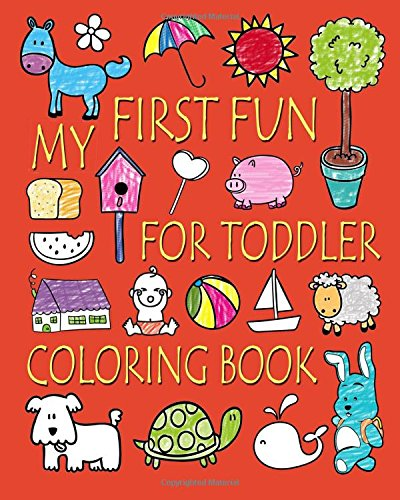 My First Fun for Toddler Coloring Book: Easy Coloring Books for Toddlers: Kids Ages 2-4, 4-8, Boys,