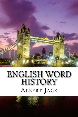 English Word History: Etymology: English Grammar: Advanced: Albert Jack